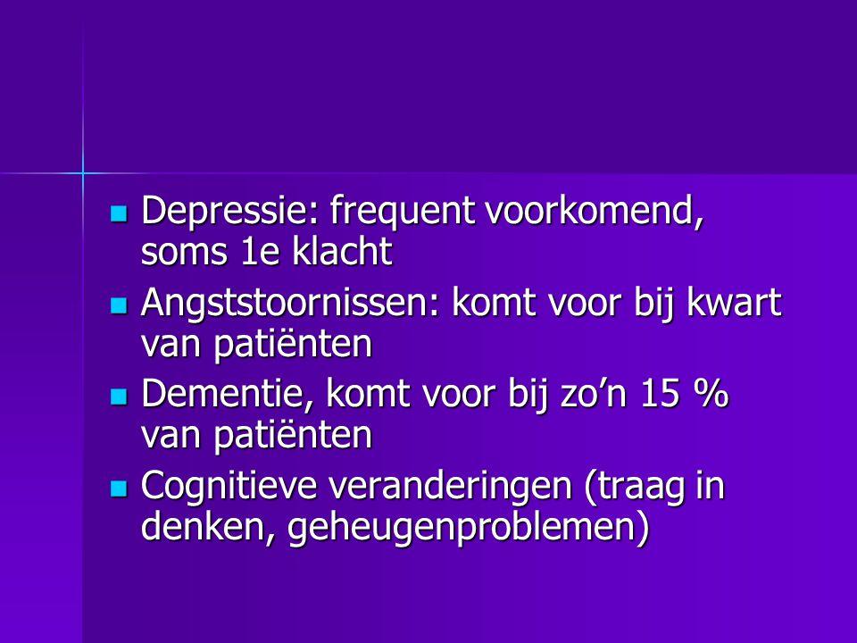  Depressie: frequent voorkomend, soms 1e klacht  Angststoornissen: komt voor bij kwart van patiënten  Dementie, komt voor bij zo'n 15 % van patiënt