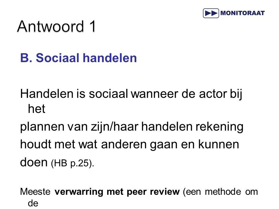 B. Sociaal handelen Handelen is sociaal wanneer de actor bij het plannen van zijn/haar handelen rekening houdt met wat anderen gaan en kunnen doen (HB