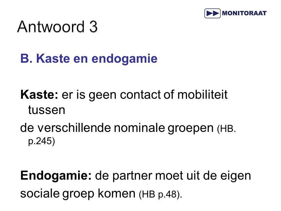 B. Kaste en endogamie Kaste: er is geen contact of mobiliteit tussen de verschillende nominale groepen (HB. p.245) Endogamie: de partner moet uit de e