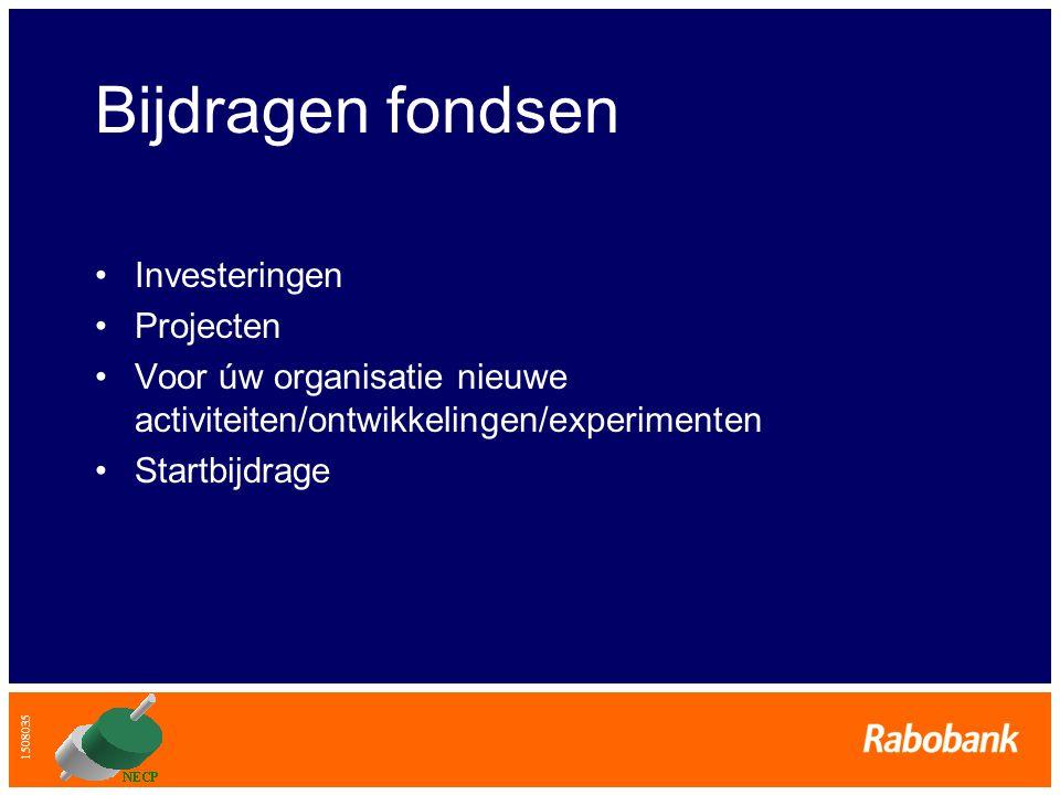1508035 Bijdragen fondsen •Investeringen •Projecten •Voor úw organisatie nieuwe activiteiten/ontwikkelingen/experimenten •Startbijdrage