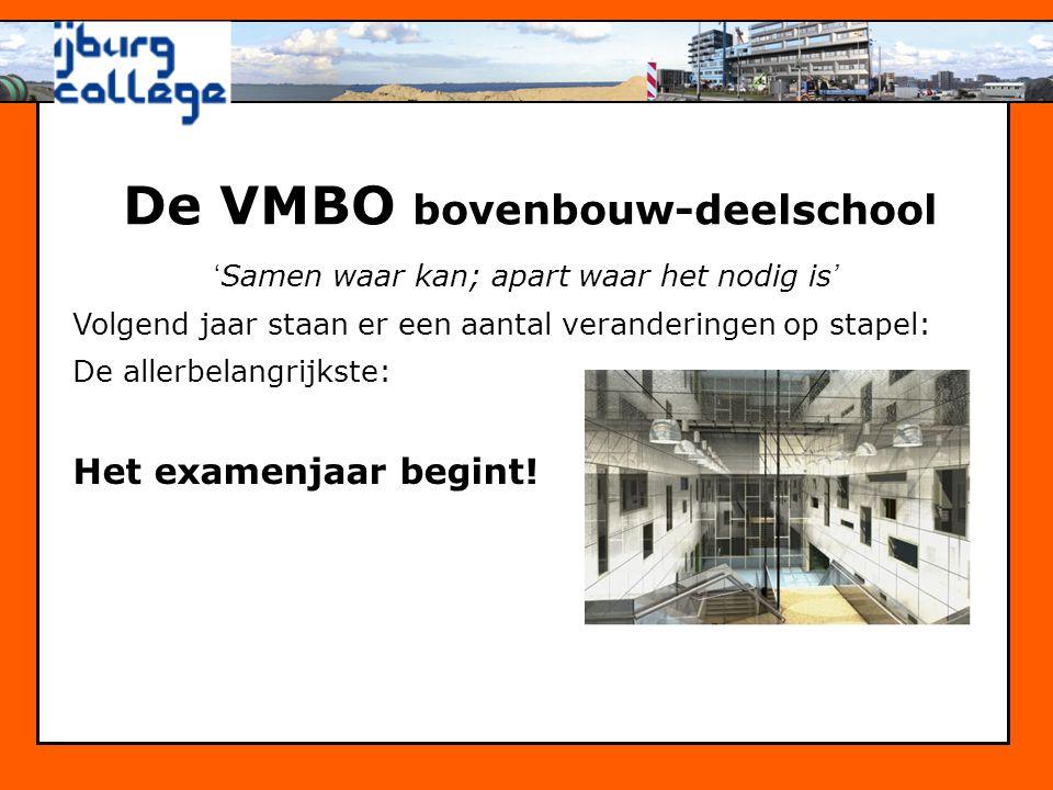 De VMBO bovenbouw-deelschool ' Samen waar kan; apart waar het nodig is ' Volgend jaar staan er een aantal veranderingen op stapel: De allerbelangrijks