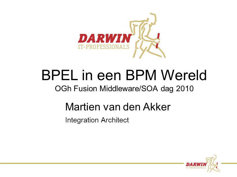 1 BPEL in een BPM Wereld OGh Fusion Middleware/SOA dag 2010 Martien van den Akker Integration Architect