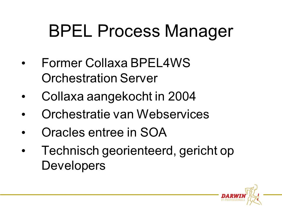 16 BPEL Process Manager • Former Collaxa BPEL4WS Orchestration Server • Collaxa aangekocht in 2004 • Orchestratie van Webservices • Oracles entree in SOA • Technisch georienteerd, gericht op Developers