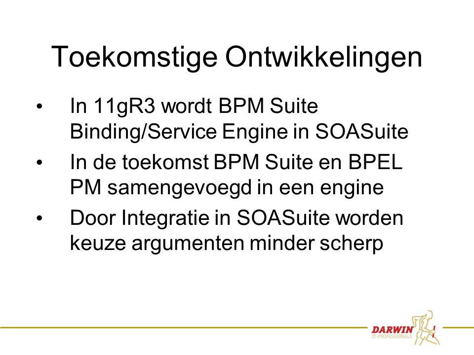 30 Toekomstige Ontwikkelingen • In 11gR3 wordt BPM Suite Binding/Service Engine in SOASuite • In de toekomst BPM Suite en BPEL PM samengevoegd in een engine • Door Integratie in SOASuite worden keuze argumenten minder scherp