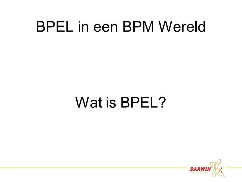 35 BPEL in een BPM Wereld Wat is BPEL?