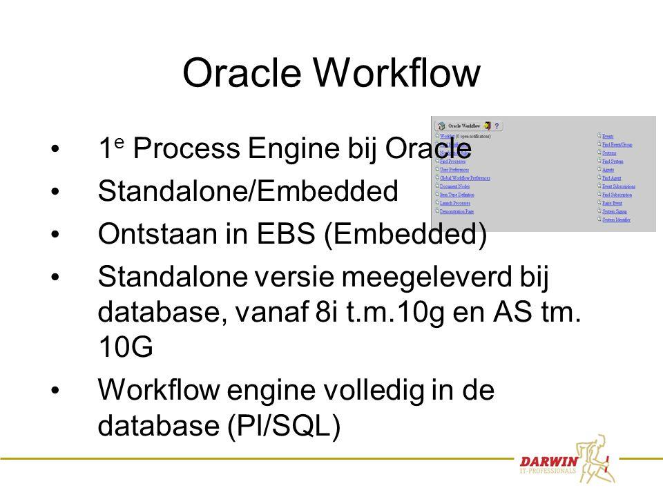 4 Oracle Workflow • 1 e Process Engine bij Oracle • Standalone/Embedded • Ontstaan in EBS (Embedded) • Standalone versie meegeleverd bij database, van