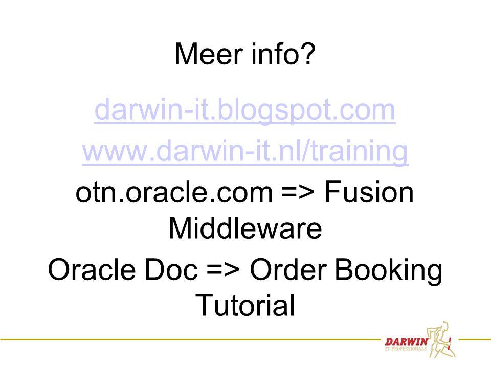 84 Meer info? darwin-it.blogspot.com www.darwin-it.nl/training otn.oracle.com => Fusion Middleware Oracle Doc => Order Booking Tutorial
