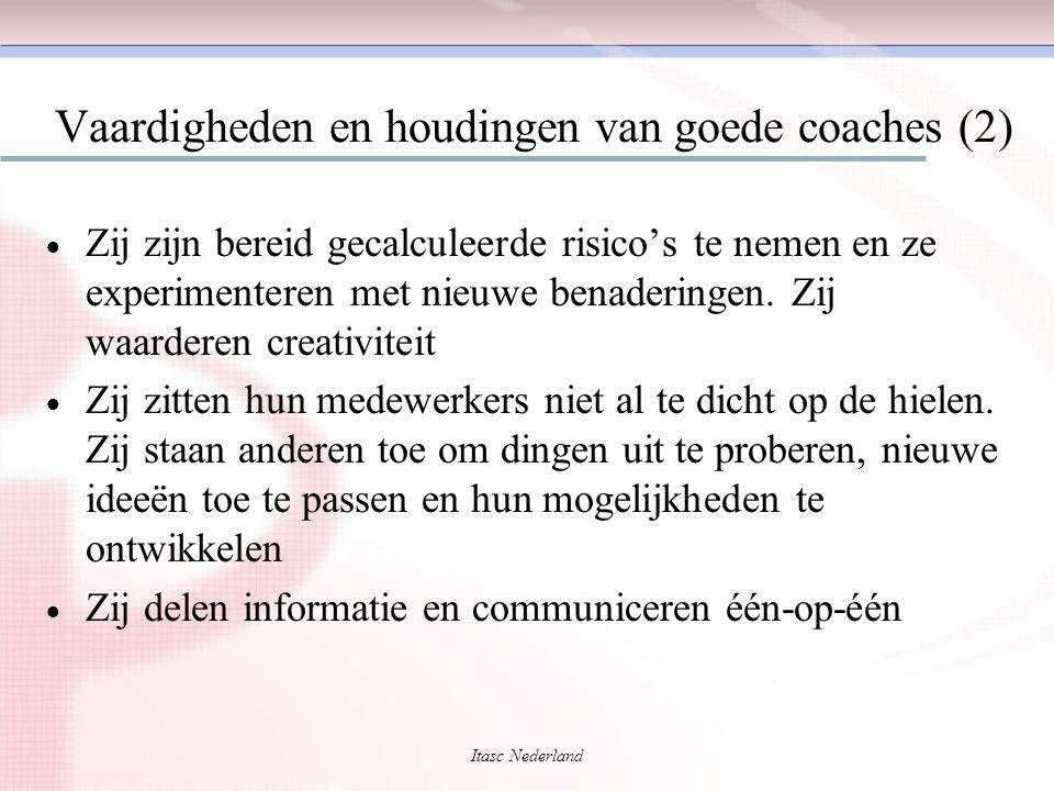 Itasc Nederland Vaardigheden en houdingen van goede coaches (2)  Zij zijn bereid gecalculeerde risico's te nemen en ze experimenteren met nieuwe bena