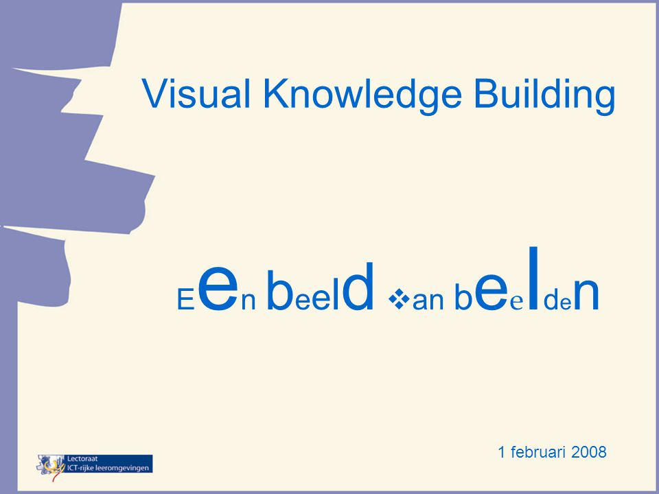 Visual Knowledge Building E e n b e e l d van b e e l d e n 1 februari 2008