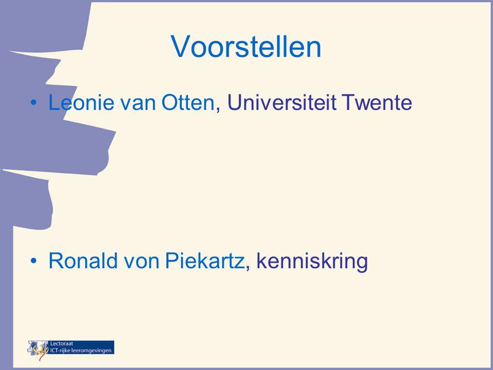 Voorstellen •Leonie van Otten, Universiteit Twente •Ronald von Piekartz, kenniskring