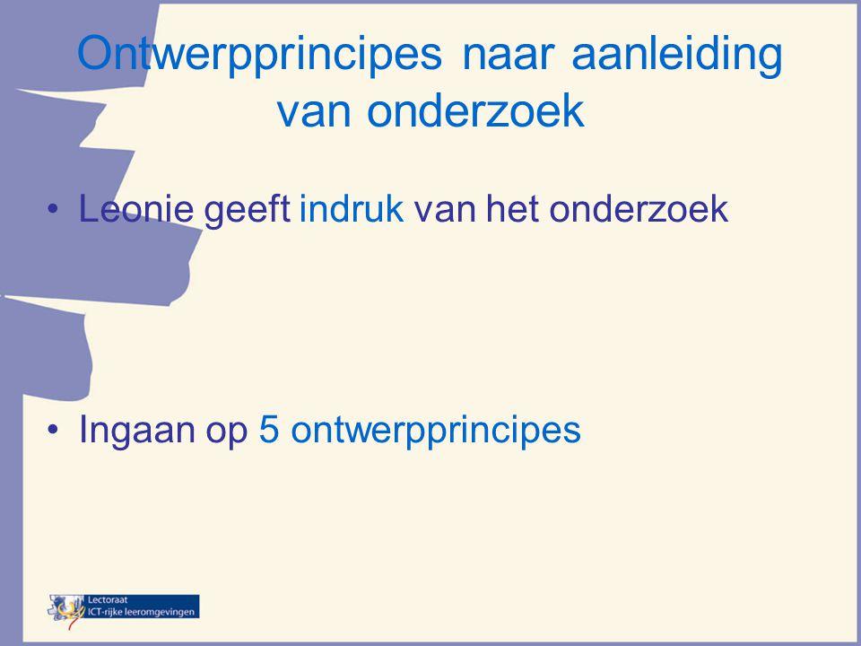 Ontwerpprincipes naar aanleiding van onderzoek •Leonie geeft indruk van het onderzoek •Ingaan op 5 ontwerpprincipes