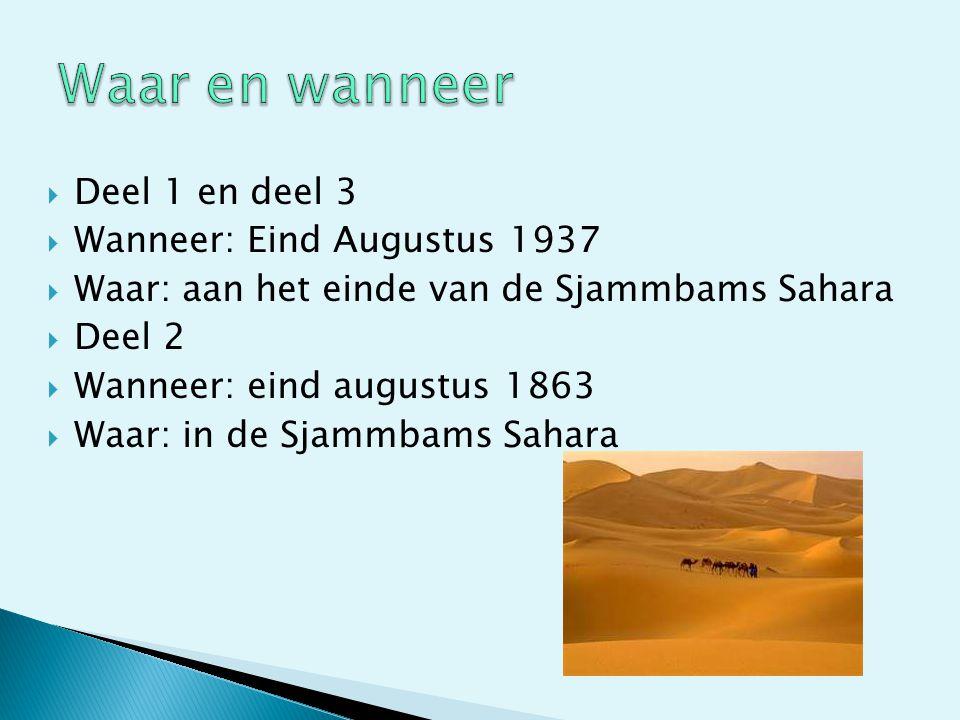  Deel 1 en deel 3  Wanneer: Eind Augustus 1937  Waar: aan het einde van de Sjammbams Sahara  Deel 2  Wanneer: eind augustus 1863  Waar: in de Sjammbams Sahara