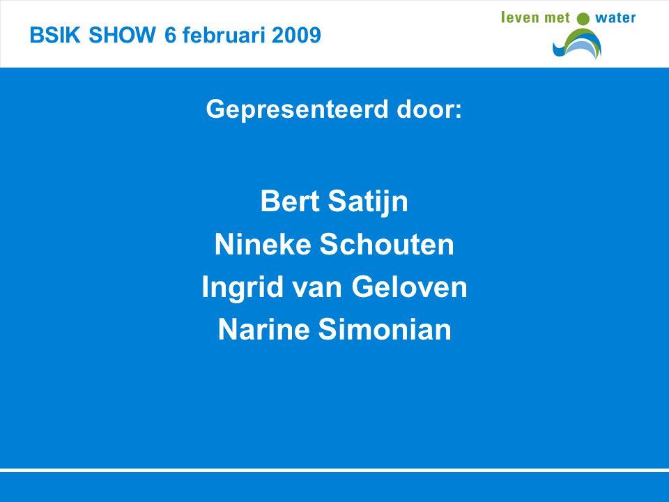 BSIK SHOW 6 februari 2009 Gepresenteerd door: Bert Satijn Nineke Schouten Ingrid van Geloven Narine Simonian