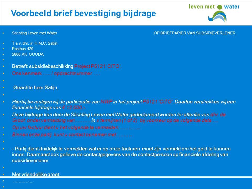 Voorbeeld brief bevestiging bijdrage •Stichting Leven met WaterOP BRIEFPAPIER VAN SUBSIDIEVERLENER •T.a.v. dhr. ir. H.M.C. Satijn •Postbus 420 •2800 A