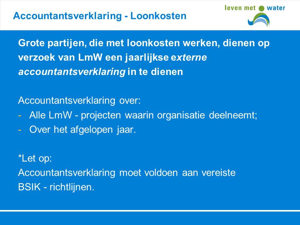 Accountantsverklaring - Loonkosten Grote partijen, die met loonkosten werken, dienen op verzoek van LmW een jaarlijkse externe accountantsverklaring i