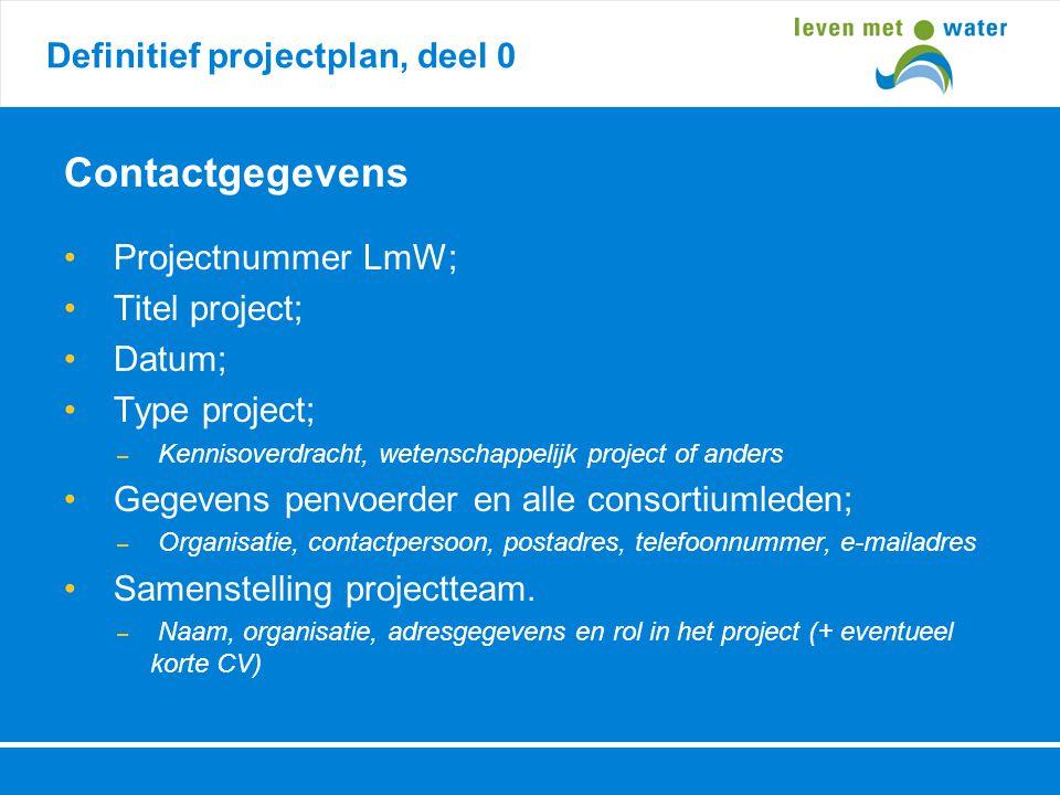 Definitief projectplan, deel 0 Contactgegevens • Projectnummer LmW; • Titel project; • Datum; • Type project; – Kennisoverdracht, wetenschappelijk pro