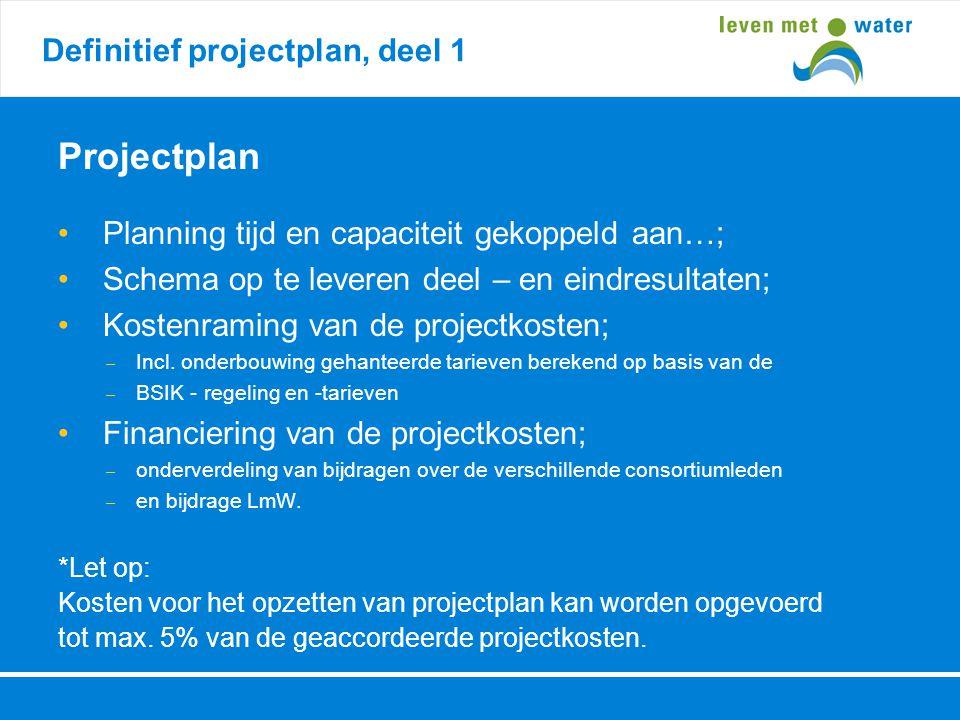 Definitief projectplan, deel 1 Projectplan • Planning tijd en capaciteit gekoppeld aan…; • Schema op te leveren deel – en eindresultaten; • Kostenrami
