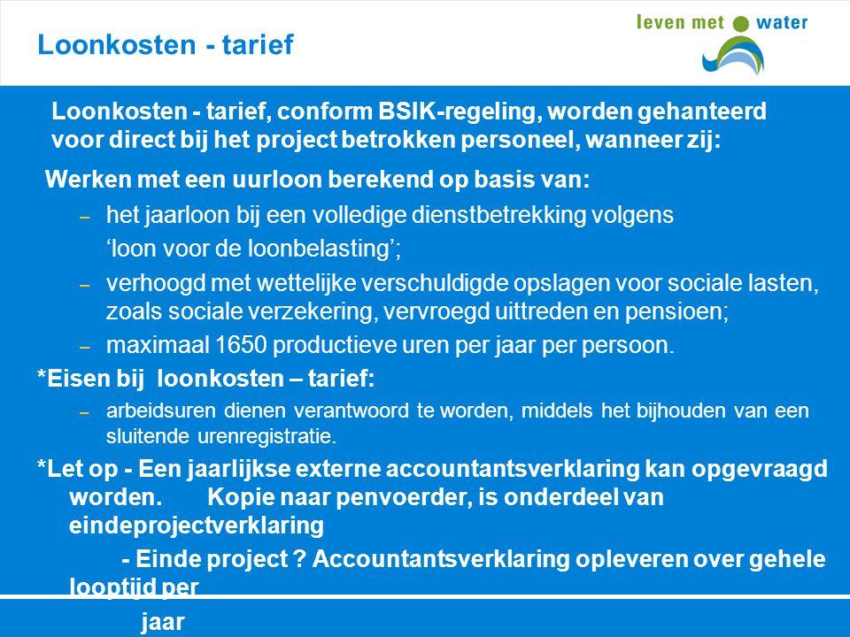 Loonkosten - tarief Loonkosten - tarief, conform BSIK-regeling, worden gehanteerd voor direct bij het project betrokken personeel, wanneer zij: Werken