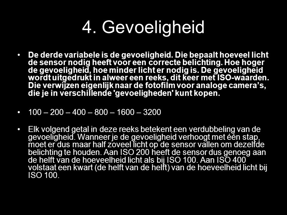 4.Gevoeligheid •De derde variabele is de gevoeligheid.