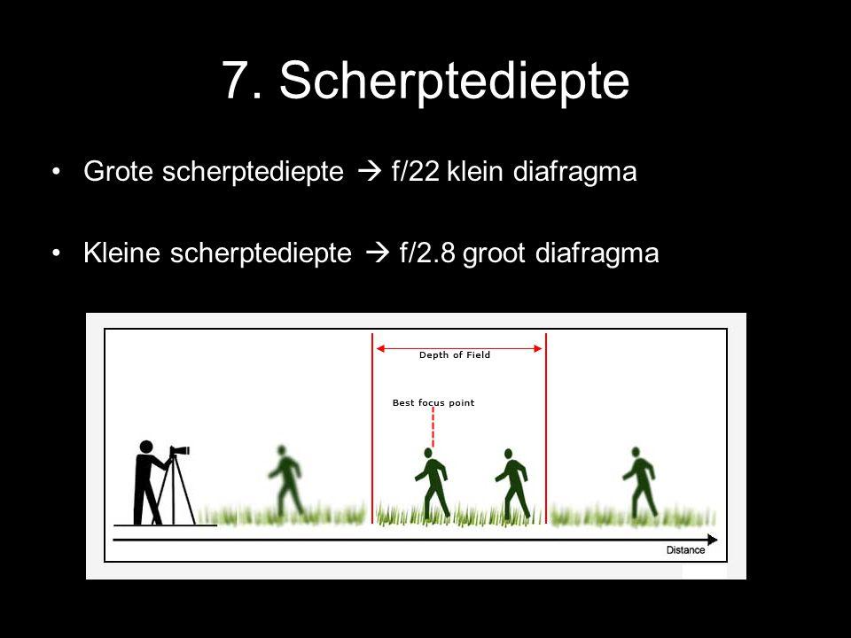 7. Scherptediepte •Grote scherptediepte  f/22 klein diafragma •Kleine scherptediepte  f/2.8 groot diafragma