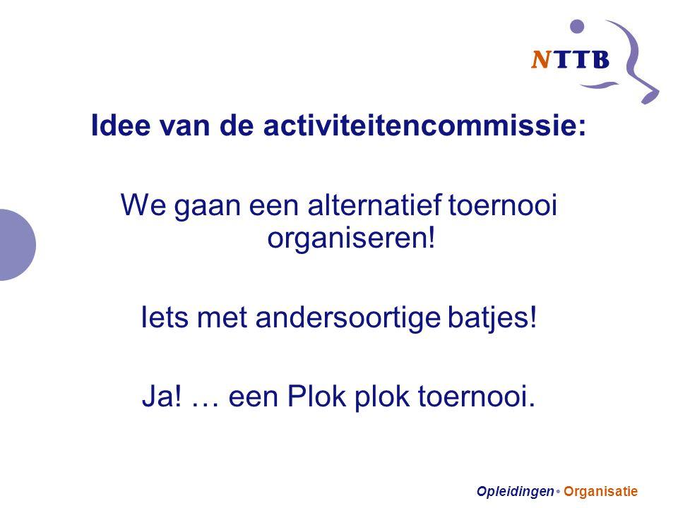 Opleidingen • Organisatie Idee van de activiteitencommissie: We gaan een alternatief toernooi organiseren.