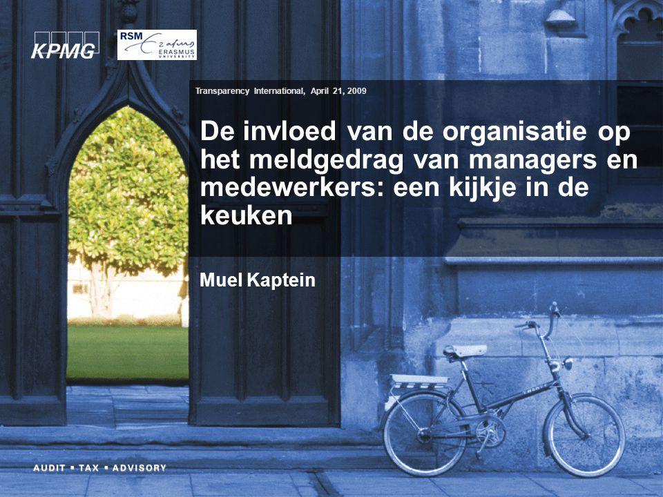 1 De invloed van de organisatie op het meldgedrag van managers en medewerkers: een kijkje in de keuken Muel Kaptein Transparency International, April 21, 2009