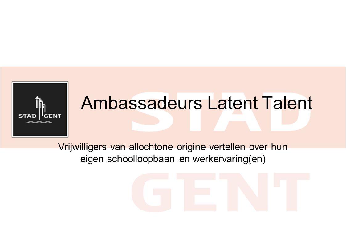 Ambassadeurs Latent Talent Vrijwilligers van allochtone origine vertellen over hun eigen schoolloopbaan en werkervaring(en)