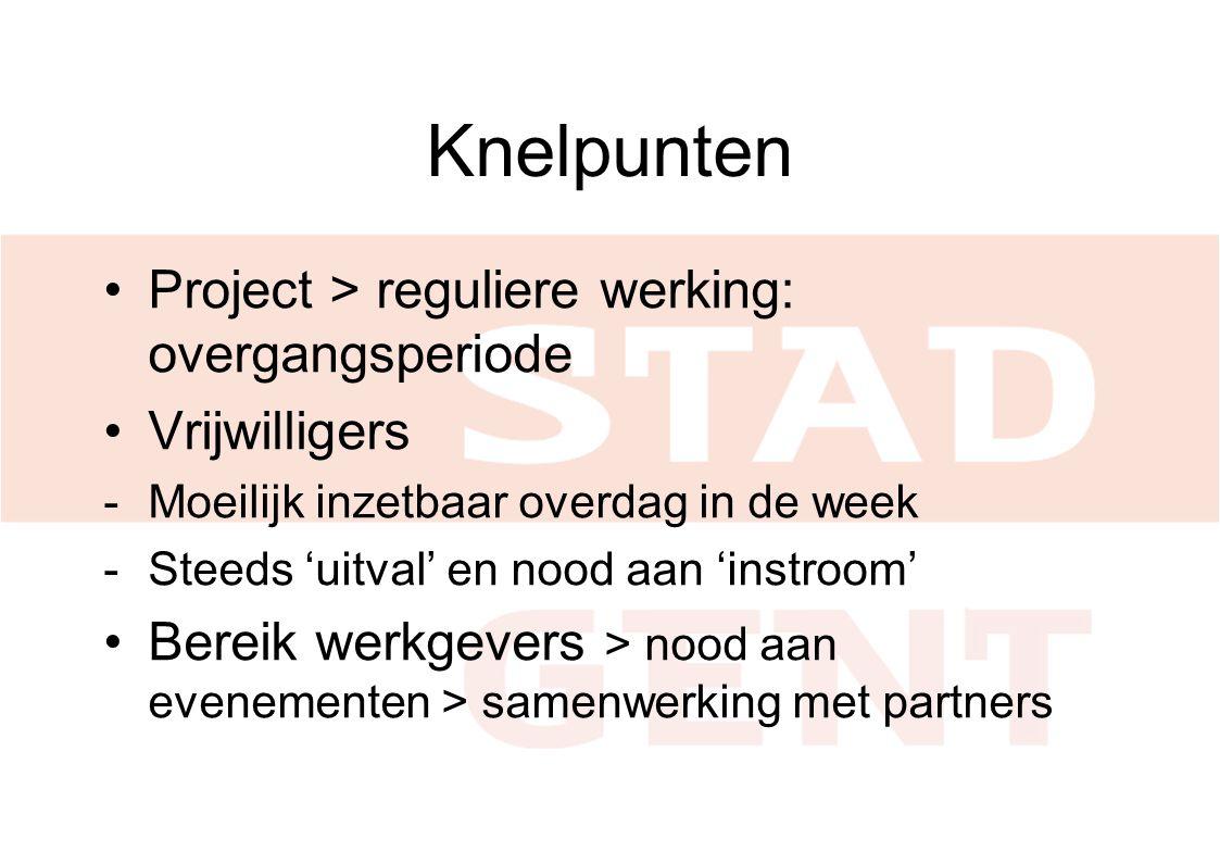 Knelpunten •Project > reguliere werking: overgangsperiode •Vrijwilligers -Moeilijk inzetbaar overdag in de week -Steeds 'uitval' en nood aan 'instroom' •Bereik werkgevers > nood aan evenementen > samenwerking met partners