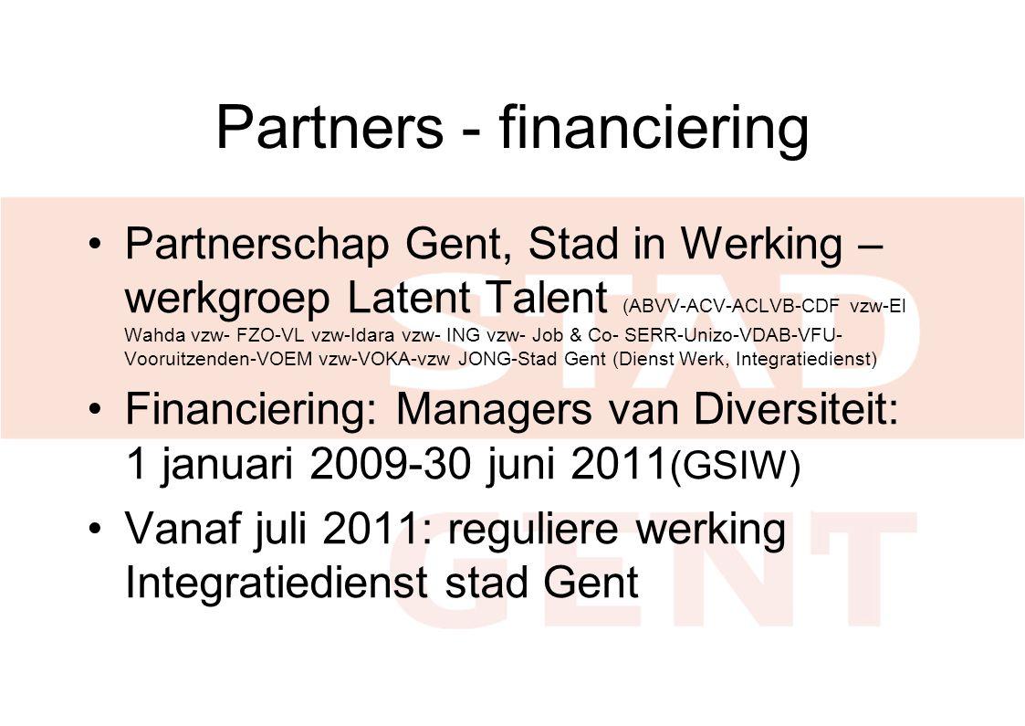 Partners - financiering •Partnerschap Gent, Stad in Werking – werkgroep Latent Talent (ABVV-ACV-ACLVB-CDF vzw-El Wahda vzw- FZO-VL vzw-Idara vzw- ING vzw- Job & Co- SERR-Unizo-VDAB-VFU- Vooruitzenden-VOEM vzw-VOKA-vzw JONG-Stad Gent (Dienst Werk, Integratiedienst) •Financiering: Managers van Diversiteit: 1 januari 2009-30 juni 2011 (GSIW) •Vanaf juli 2011: reguliere werking Integratiedienst stad Gent