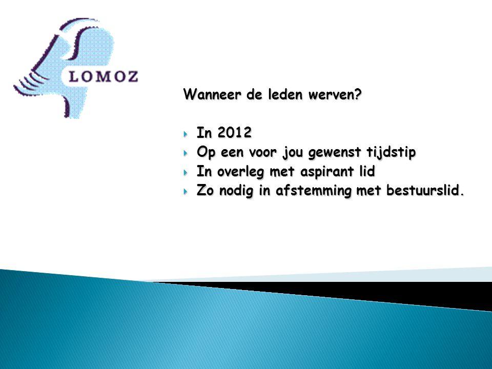 Wanneer de leden werven?  In 2012  Op een voor jou gewenst tijdstip  In overleg met aspirant lid  Zo nodig in afstemming met bestuurslid.