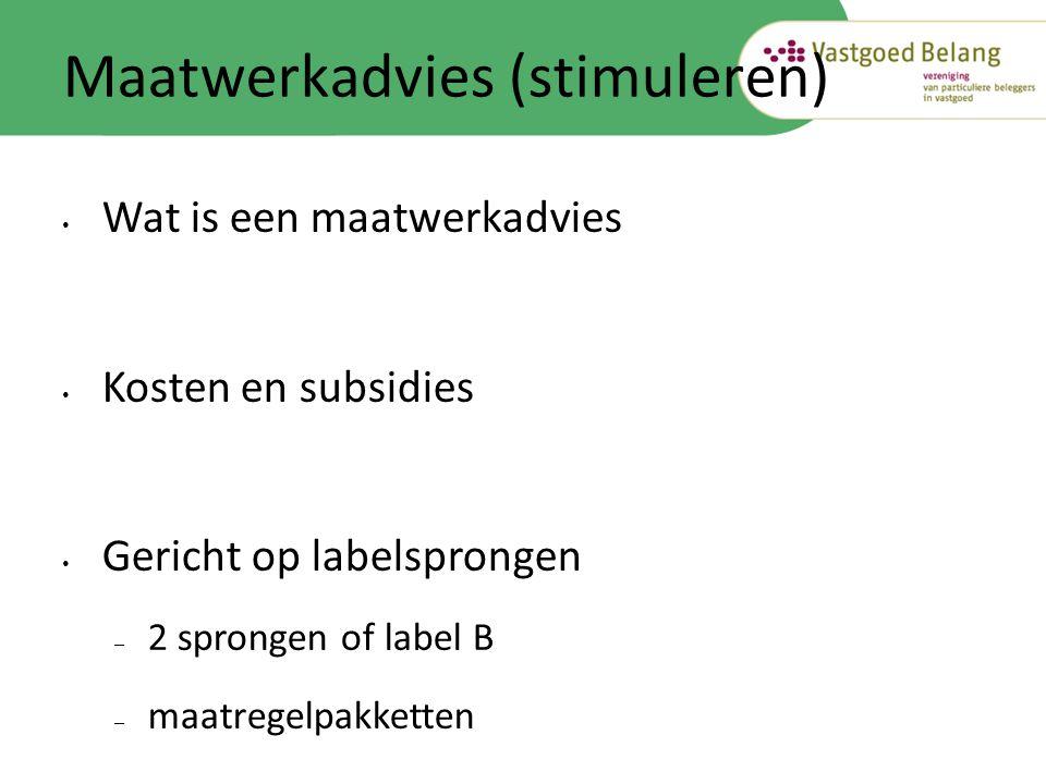 • Wat is een maatwerkadvies • Kosten en subsidies • Gericht op labelsprongen – 2 sprongen of label B – maatregelpakketten Maatwerkadvies (stimuleren)