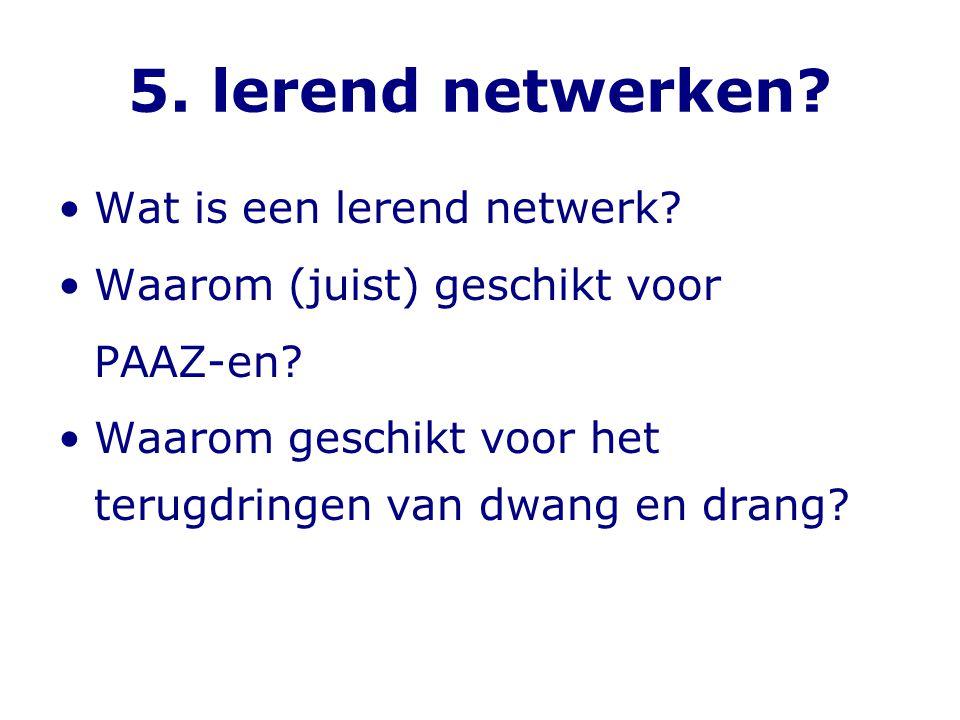 5. lerend netwerken? •Wat is een lerend netwerk? •Waarom (juist) geschikt voor PAAZ-en? •Waarom geschikt voor het terugdringen van dwang en drang?