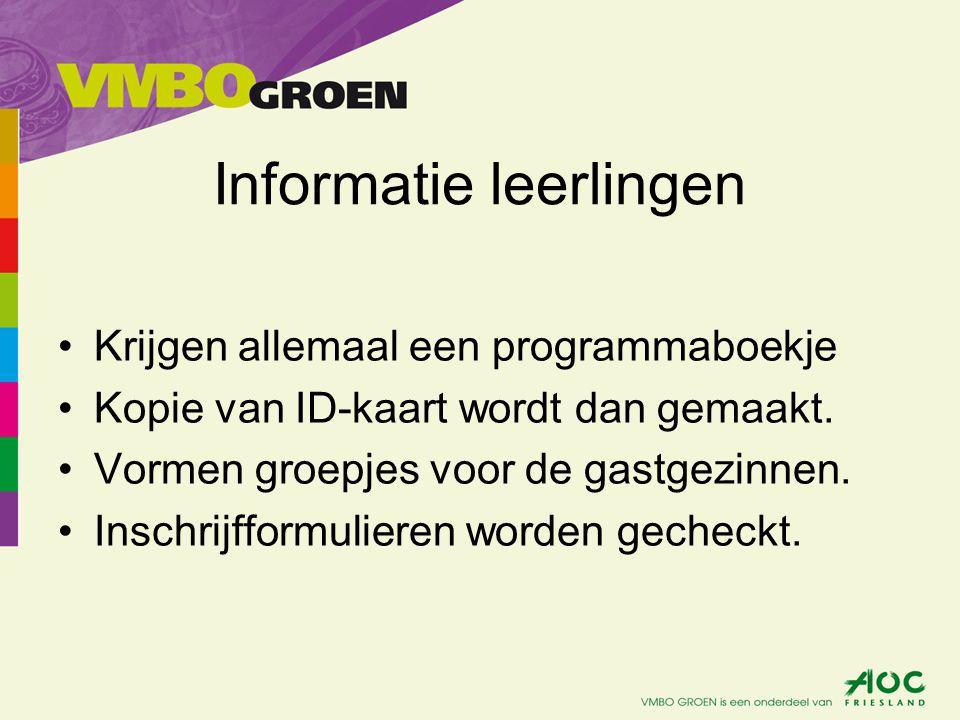 Informatie leerlingen •Krijgen allemaal een programmaboekje •Kopie van ID-kaart wordt dan gemaakt. •Vormen groepjes voor de gastgezinnen. •Inschrijffo