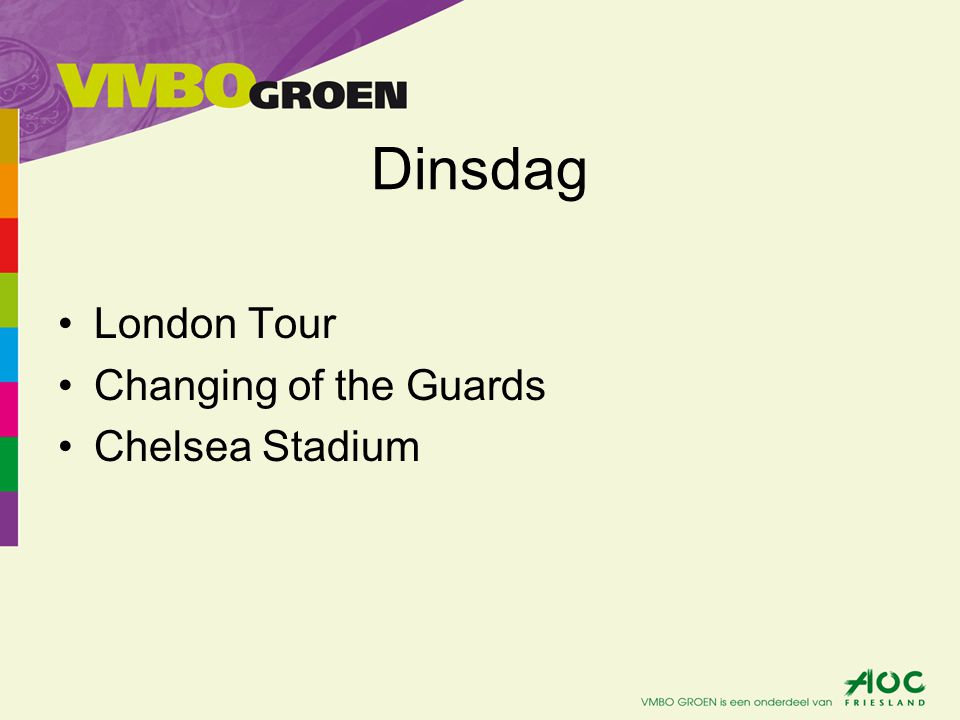 Dinsdag •London Tour •Changing of the Guards •Chelsea Stadium
