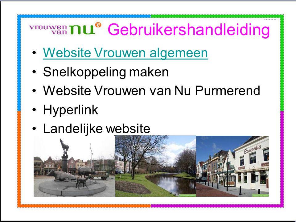 Gebruikershandleiding •Website Vrouwen algemeenWebsite Vrouwen algemeen •Snelkoppeling maken •Website Vrouwen van Nu Purmerend •Hyperlink •Landelijke
