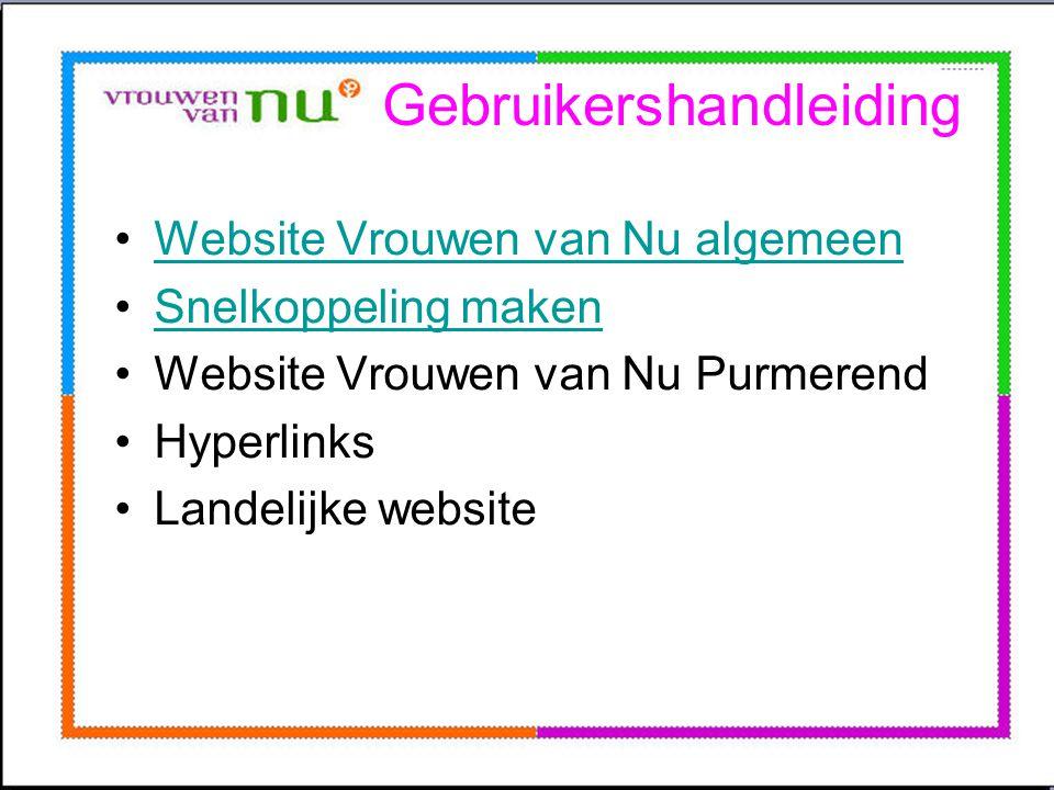 Gebruikershandleiding •Website Vrouwen van Nu algemeenWebsite Vrouwen van Nu algemeen •Snelkoppeling makenSnelkoppeling maken •Website Vrouwen van Nu Purmerend •Hyperlinks •Landelijke website