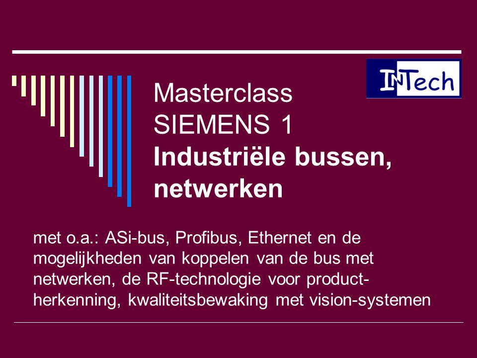 Masterclass SIEMENS 1 Industriële bussen, netwerken met o.a.: ASi-bus, Profibus, Ethernet en de mogelijkheden van koppelen van de bus met netwerken, d