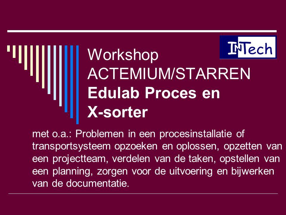 Workshop ACTEMIUM/STARREN Edulab Proces en X-sorter met o.a.: Problemen in een procesinstallatie of transportsysteem opzoeken en oplossen, opzetten va
