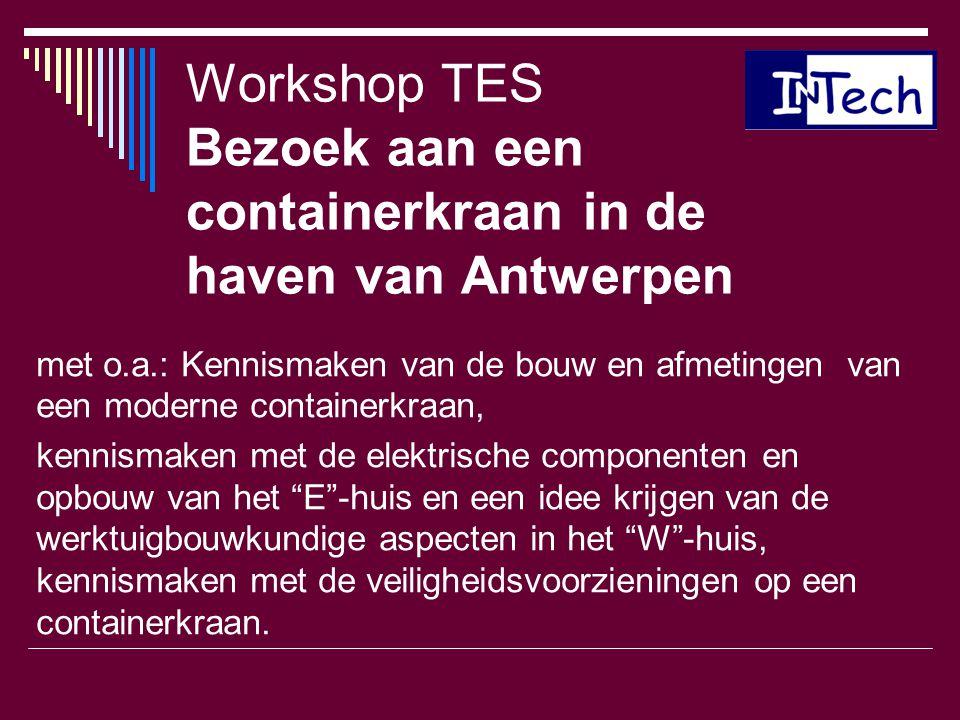 Workshop TES Bezoek aan een containerkraan in de haven van Antwerpen met o.a.: Kennismaken van de bouw en afmetingen van een moderne containerkraan, k