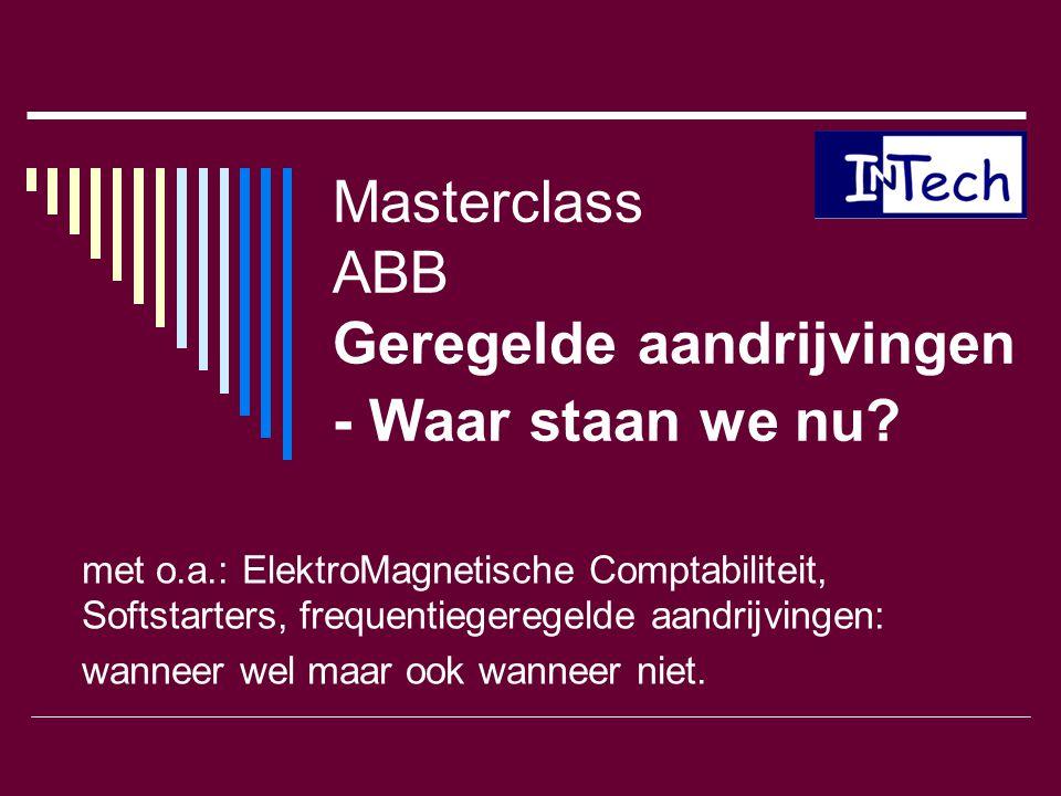 Masterclass ABB Geregelde aandrijvingen - Waar staan we nu? met o.a.: ElektroMagnetische Comptabiliteit, Softstarters, frequentiegeregelde aandrijving