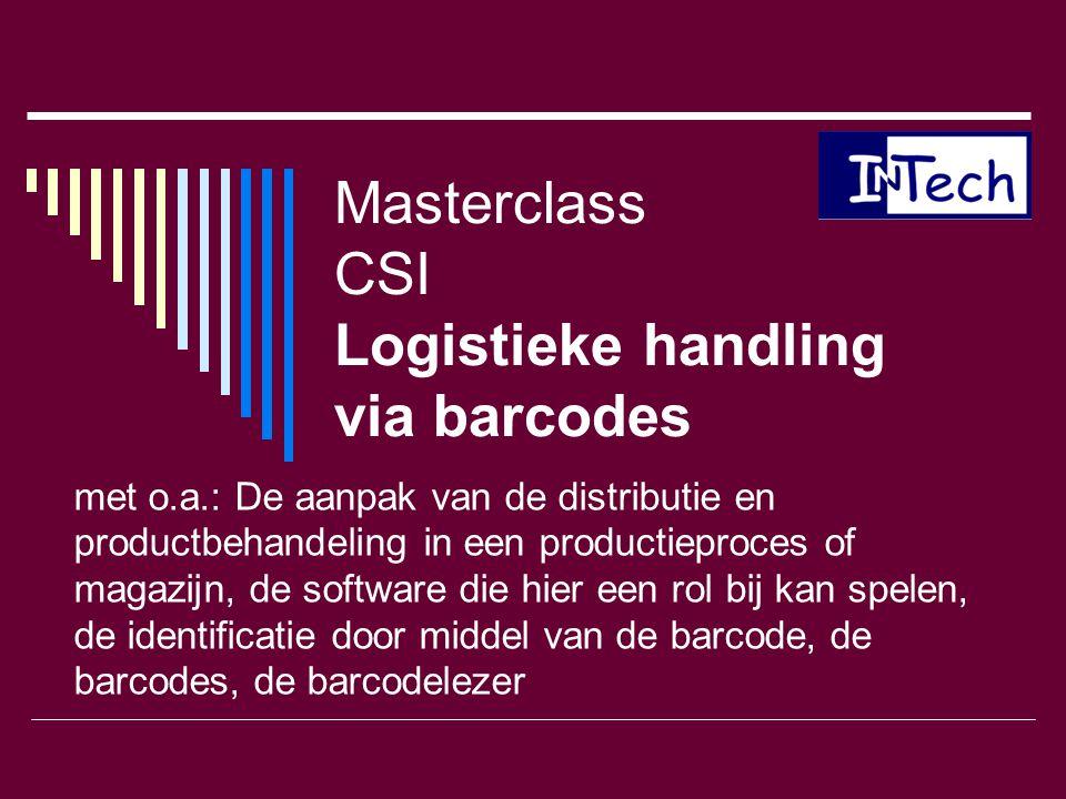 Masterclass CSI Logistieke handling via barcodes met o.a.: De aanpak van de distributie en productbehandeling in een productieproces of magazijn, de s