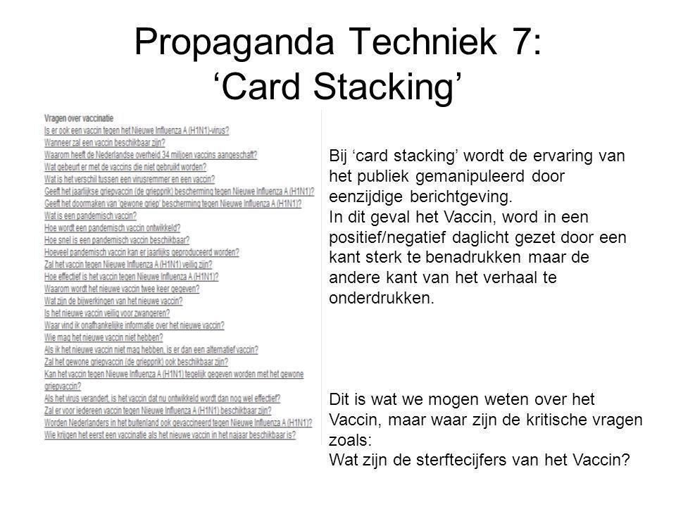 Propaganda Techniek 7: 'Card Stacking' Bij 'card stacking' wordt de ervaring van het publiek gemanipuleerd door eenzijdige berichtgeving.