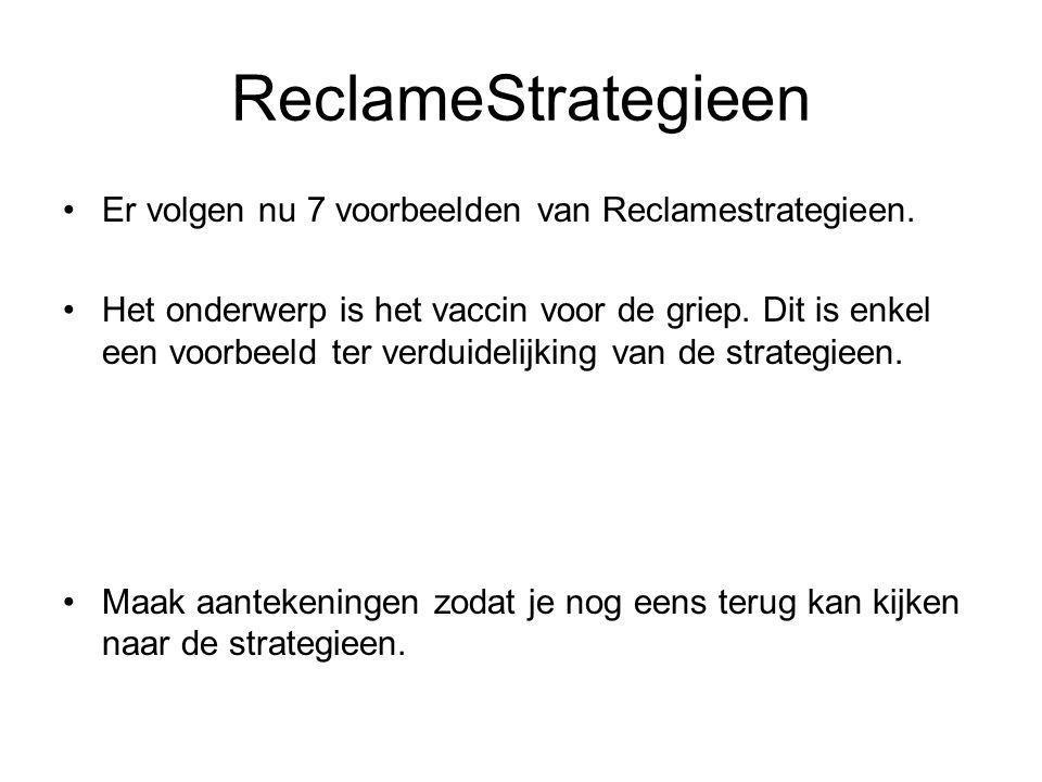 ReclameStrategieen •Er volgen nu 7 voorbeelden van Reclamestrategieen.