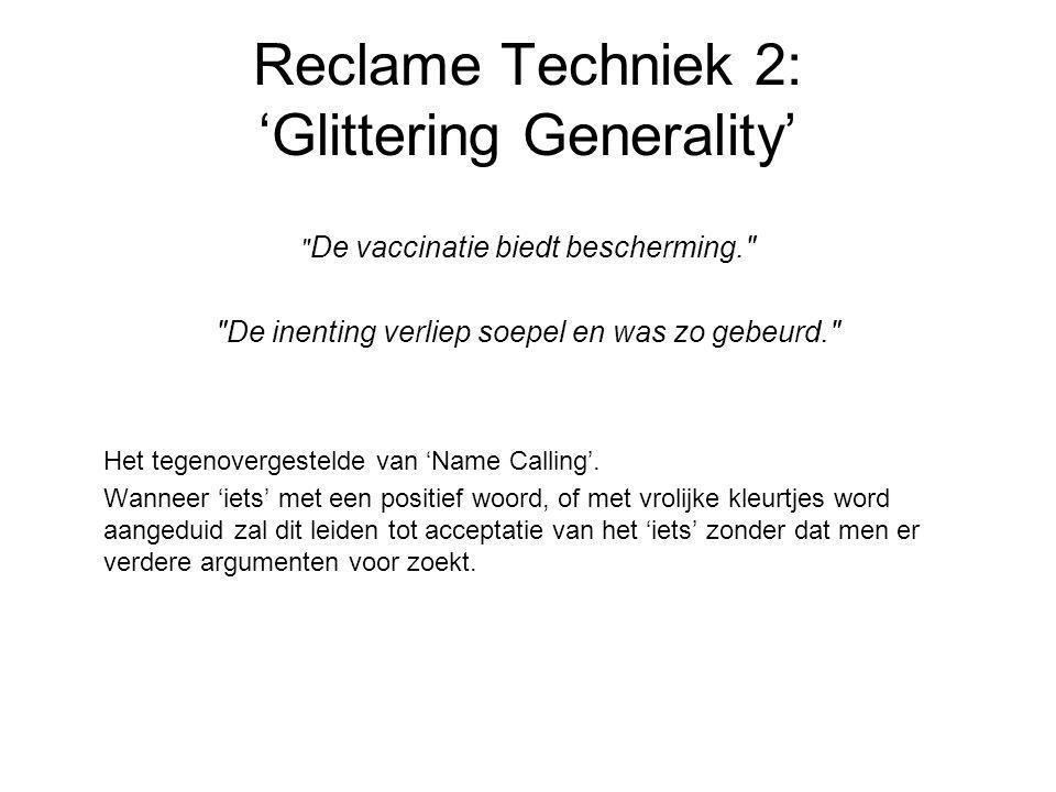 Reclame Techniek 2: 'Glittering Generality' De vaccinatie biedt bescherming. De inenting verliep soepel en was zo gebeurd. Het tegenovergestelde van 'Name Calling'.