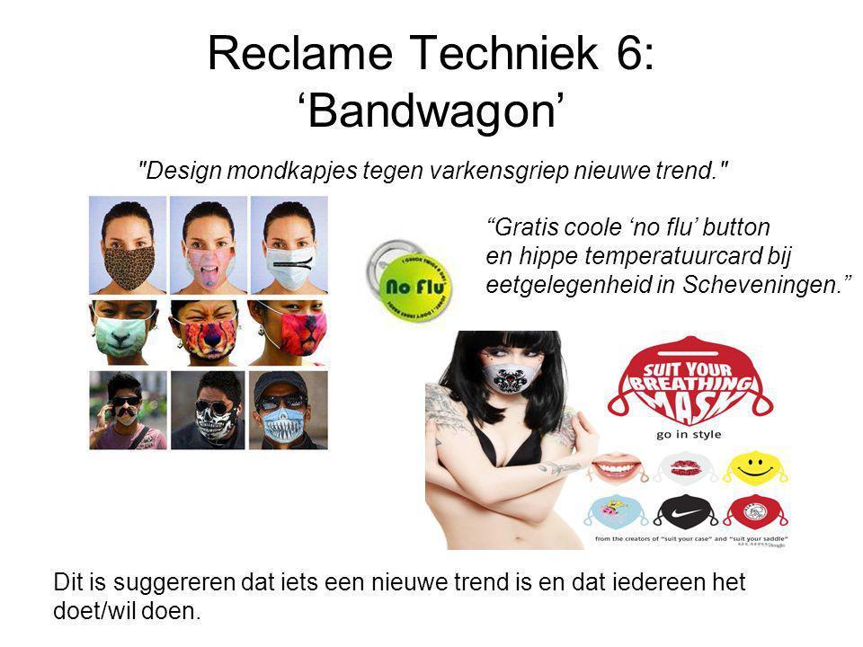 Reclame Techniek 6: 'Bandwagon' Design mondkapjes tegen varkensgriep nieuwe trend. Gratis coole 'no flu' button en hippe temperatuurcard bij eetgelegenheid in Scheveningen. Dit is suggereren dat iets een nieuwe trend is en dat iedereen het doet/wil doen.