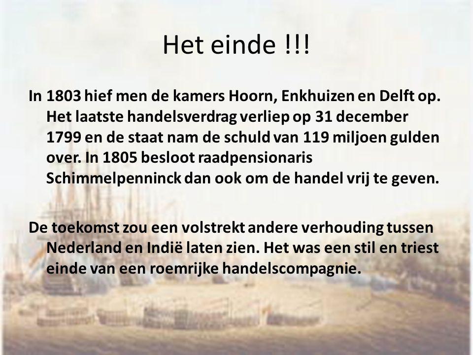 Het einde !!! In 1803 hief men de kamers Hoorn, Enkhuizen en Delft op. Het laatste handelsverdrag verliep op 31 december 1799 en de staat nam de schul