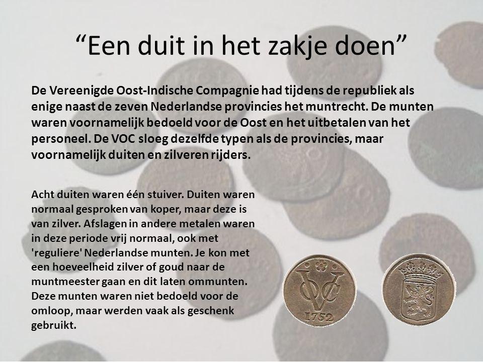 """""""Een duit in het zakje doen"""" De Vereenigde Oost-Indische Compagnie had tijdens de republiek als enige naast de zeven Nederlandse provincies het muntre"""