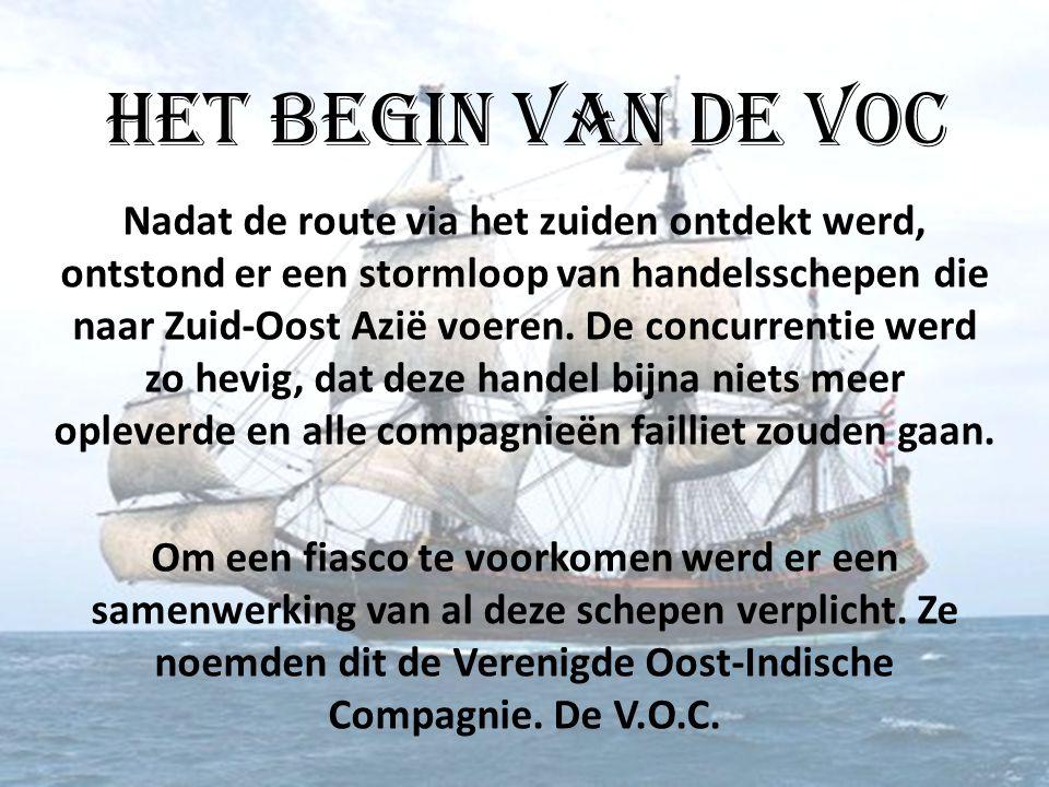 Het begin van de VOC Nadat de route via het zuiden ontdekt werd, ontstond er een stormloop van handelsschepen die naar Zuid-Oost Azië voeren. De concu