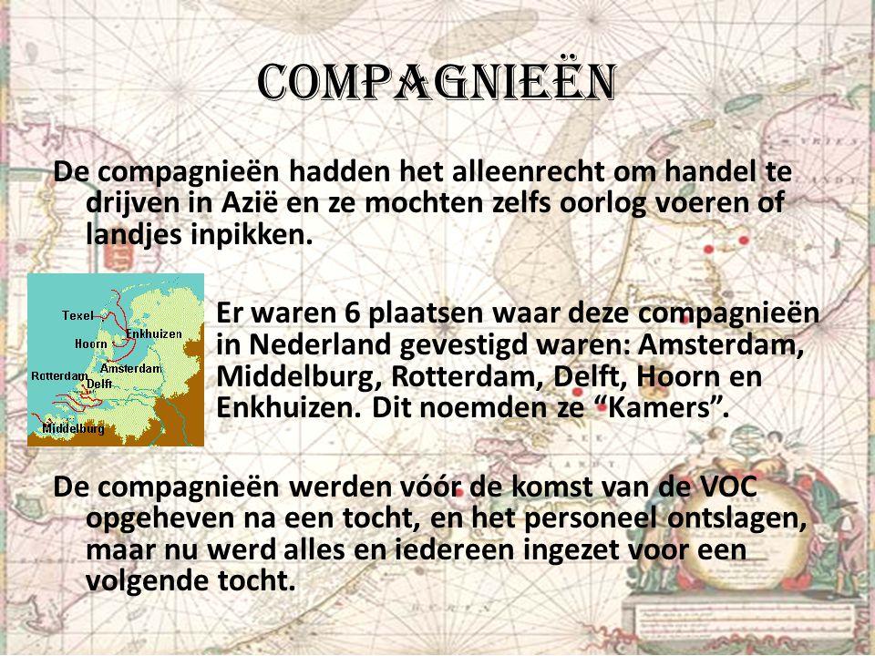 Compagnieën De compagnieën hadden het alleenrecht om handel te drijven in Azië en ze mochten zelfs oorlog voeren of landjes inpikken. Er waren 6 plaat
