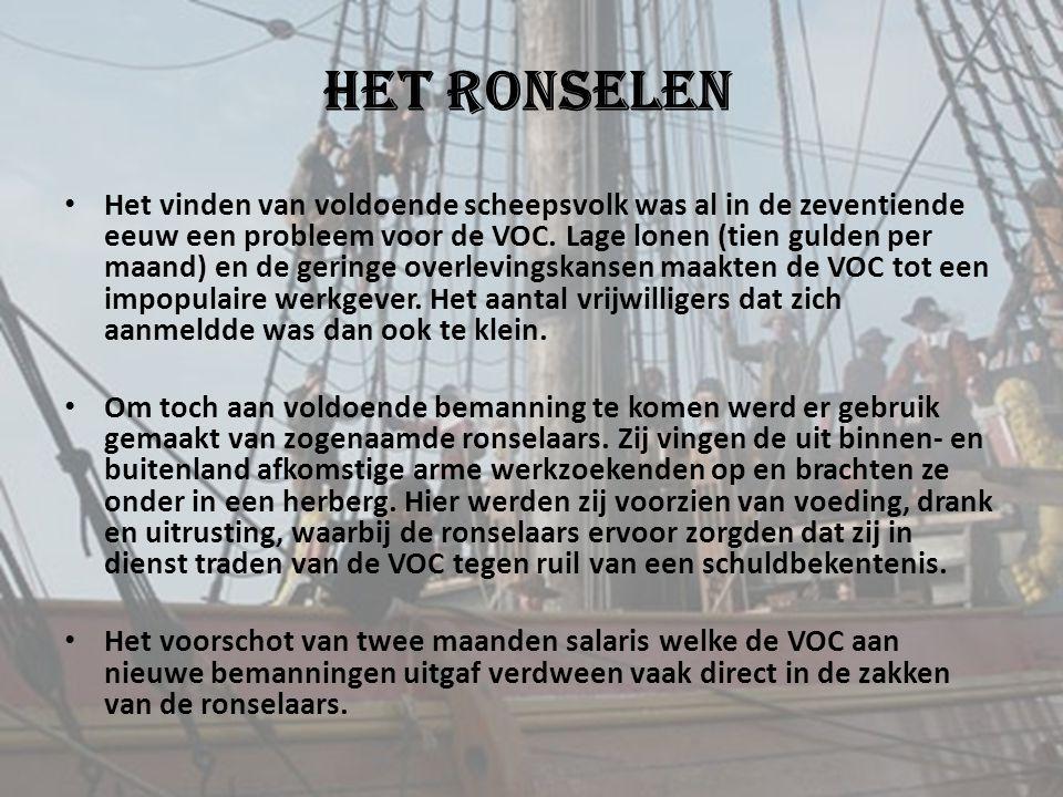 Het ronselen • Het vinden van voldoende scheepsvolk was al in de zeventiende eeuw een probleem voor de VOC. Lage lonen (tien gulden per maand) en de g